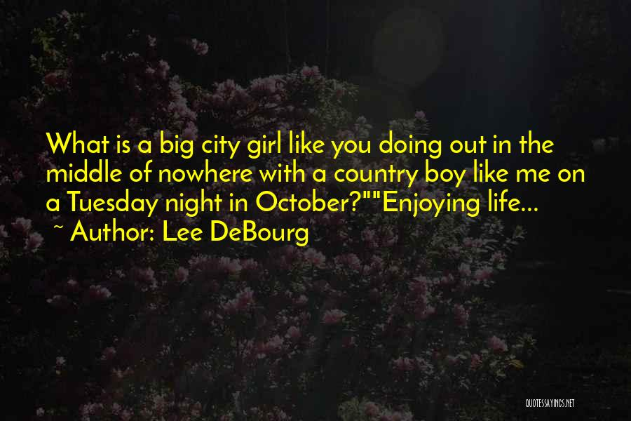 City Girl In The Country Quotes By Lee DeBourg