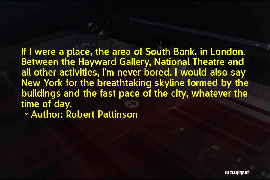 City Skyline Quotes By Robert Pattinson