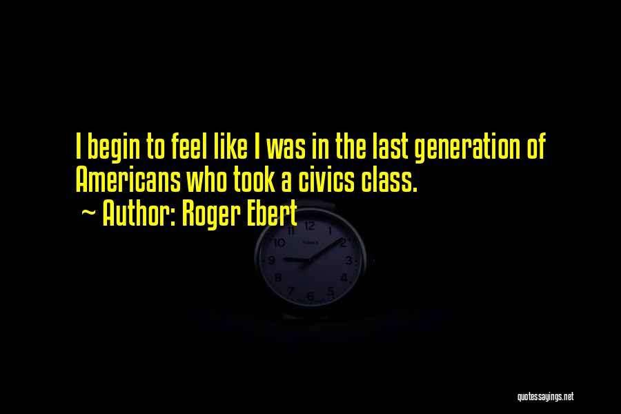 Civics Class Quotes By Roger Ebert