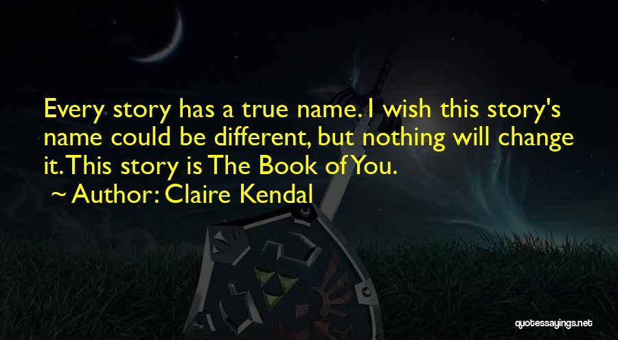 Claire Kendal Quotes 699100