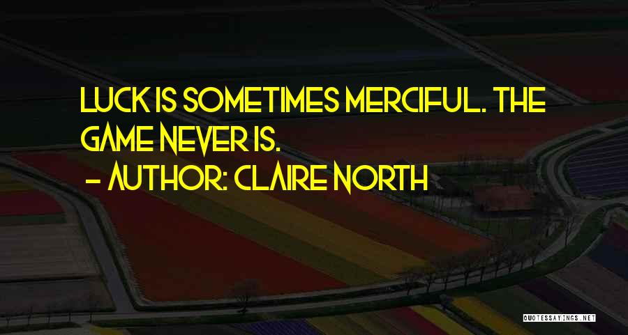 Claire North Quotes 1244174