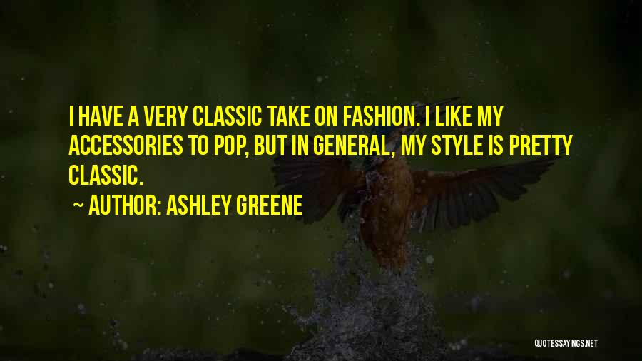 Classic Fashion Quotes By Ashley Greene