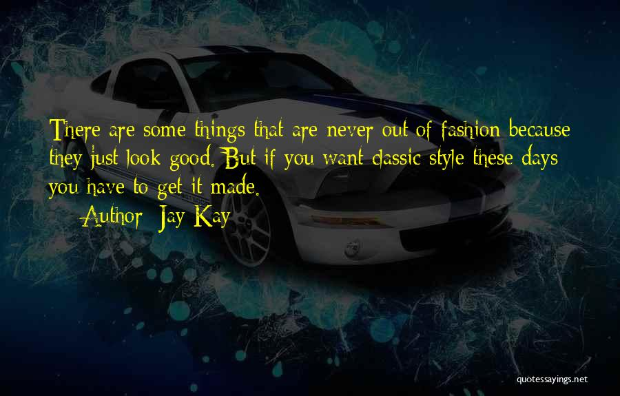 Classic Fashion Quotes By Jay Kay