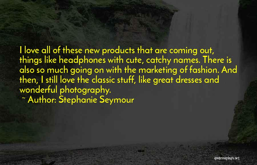 Classic Fashion Quotes By Stephanie Seymour