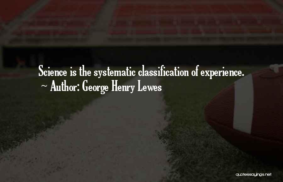 Classification Quotes By George Henry Lewes