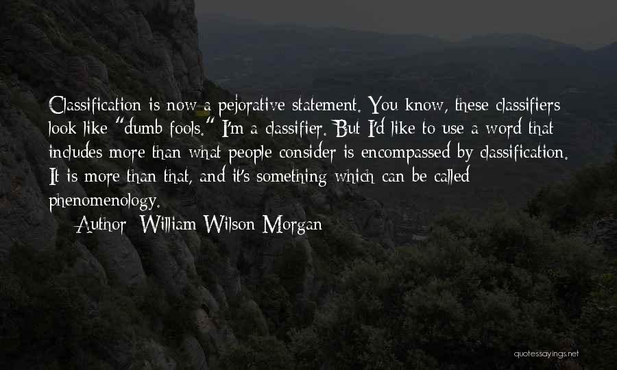 Classification Quotes By William Wilson Morgan