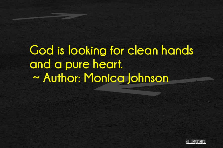 Clean Hands Pure Heart Quotes By Monica Johnson