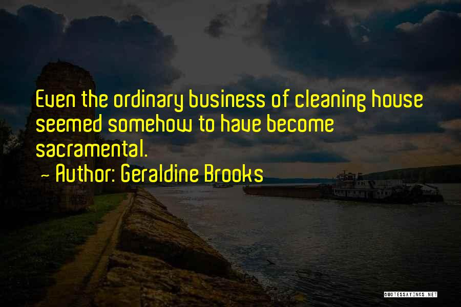 Cleaning The House Quotes By Geraldine Brooks