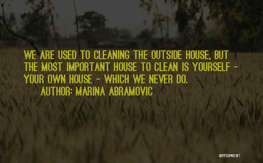 Cleaning The House Quotes By Marina Abramovic