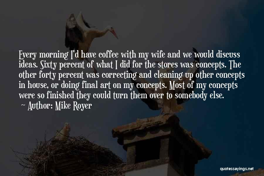 Cleaning The House Quotes By Mike Royer