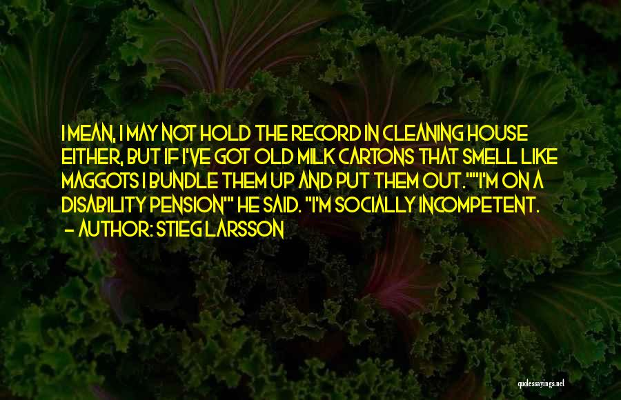 Cleaning The House Quotes By Stieg Larsson