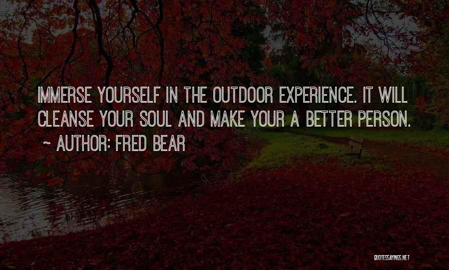 Cleanse Yourself Quotes By Fred Bear