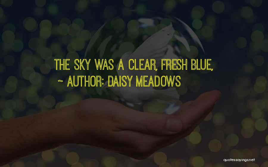 Clear Blue Sky Quotes By Daisy Meadows
