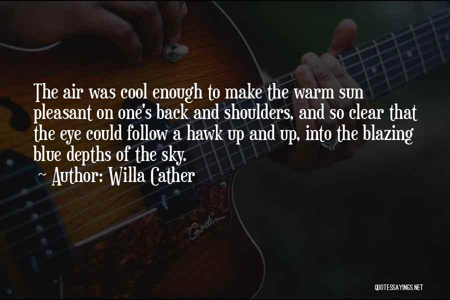 Clear Blue Sky Quotes By Willa Cather