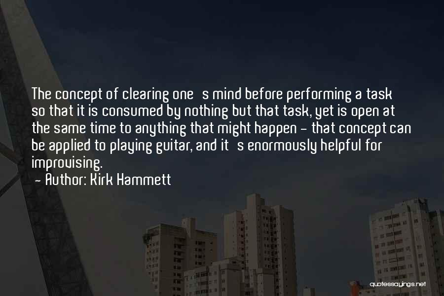 Clearing The Mind Quotes By Kirk Hammett
