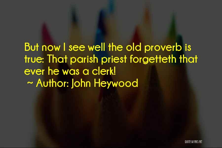 Clerk Quotes By John Heywood