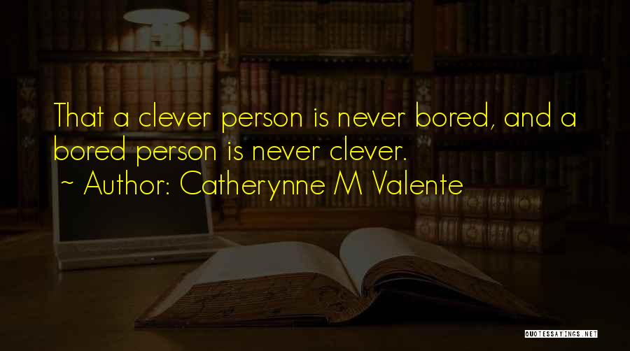 Clever Person Quotes By Catherynne M Valente