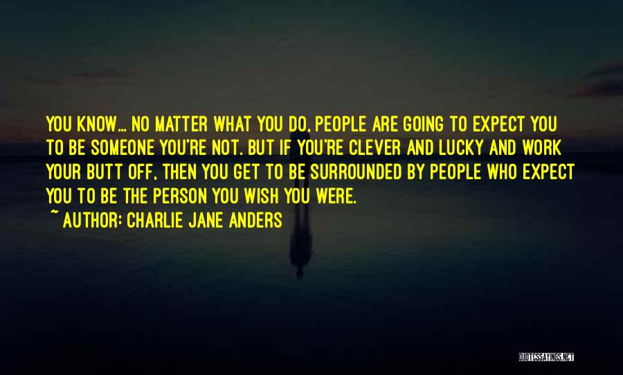 Clever Person Quotes By Charlie Jane Anders