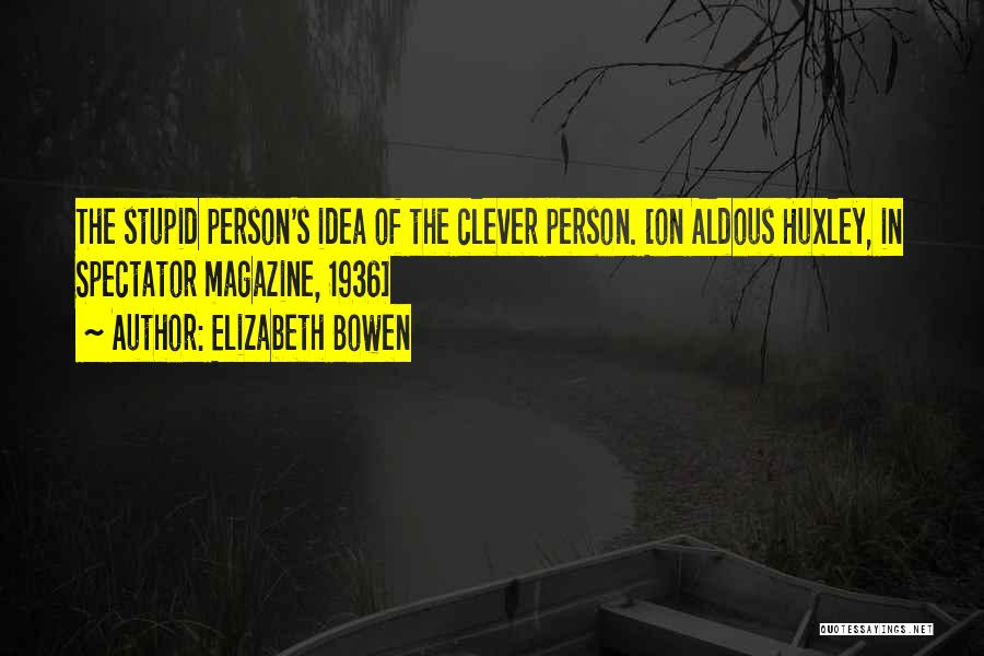Clever Person Quotes By Elizabeth Bowen