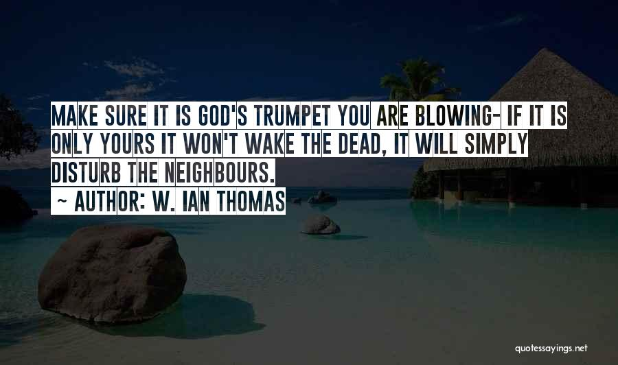 Clever Trumpet Quotes By W. Ian Thomas