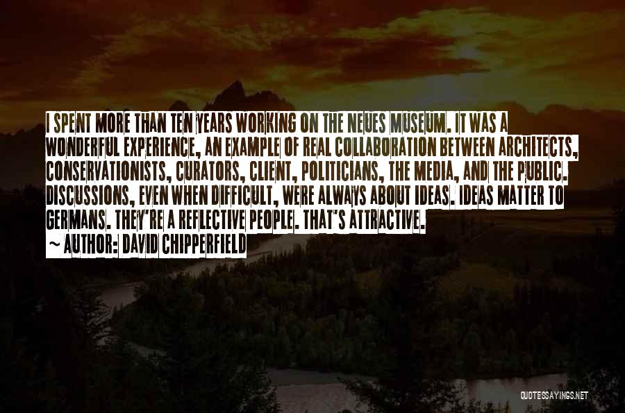 Client Experience Quotes By David Chipperfield