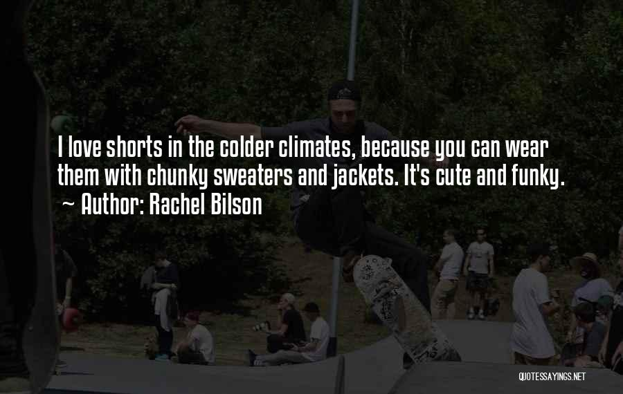 Climates Quotes By Rachel Bilson