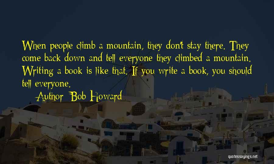 Climbed A Mountain Quotes By Bob Howard