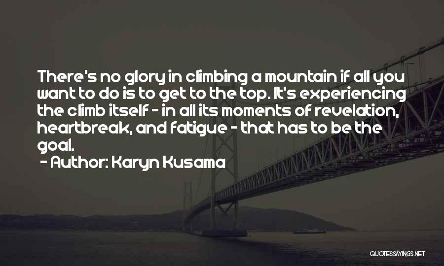 Climbing To The Top Of The Mountain Quotes By Karyn Kusama