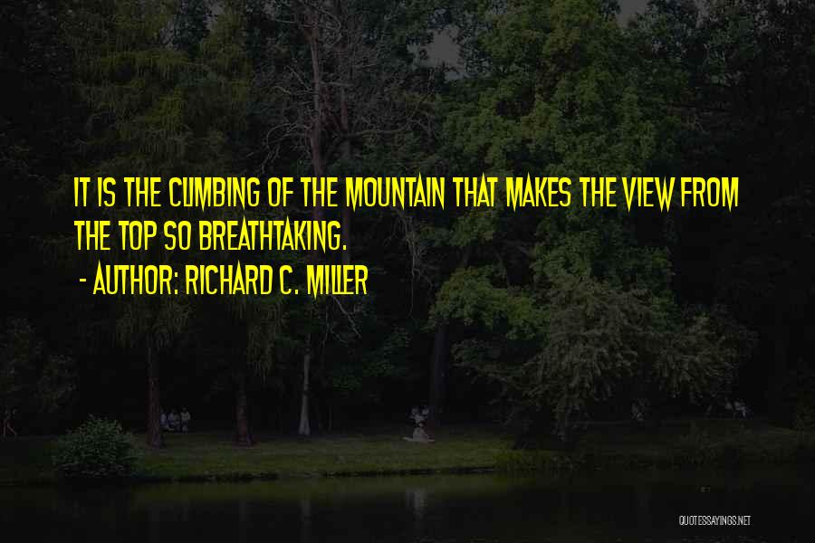 Climbing To The Top Of The Mountain Quotes By Richard C. Miller