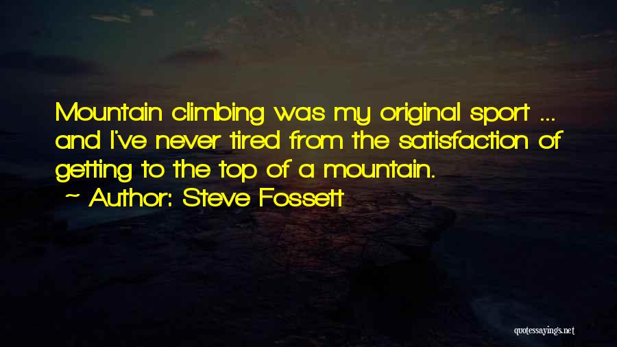 Climbing To The Top Of The Mountain Quotes By Steve Fossett