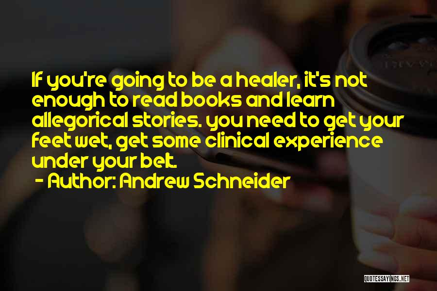 Clinical Experience Quotes By Andrew Schneider