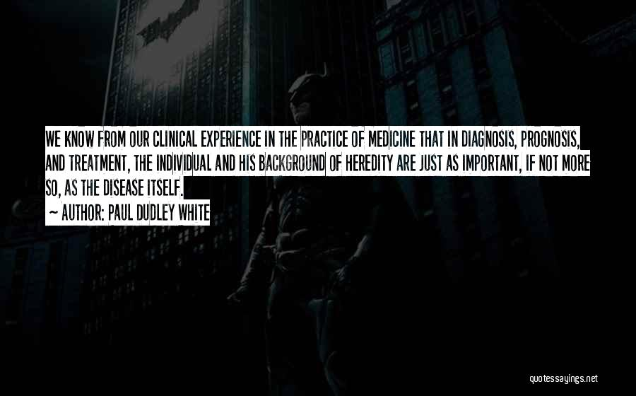 Clinical Experience Quotes By Paul Dudley White