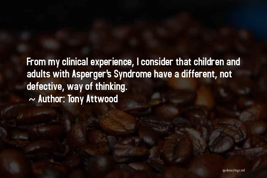 Clinical Experience Quotes By Tony Attwood