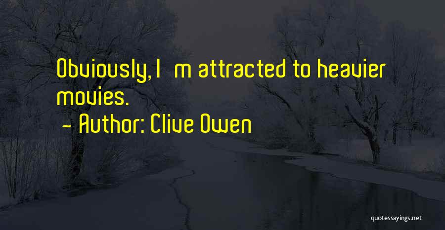 Clive Owen Quotes 1273259