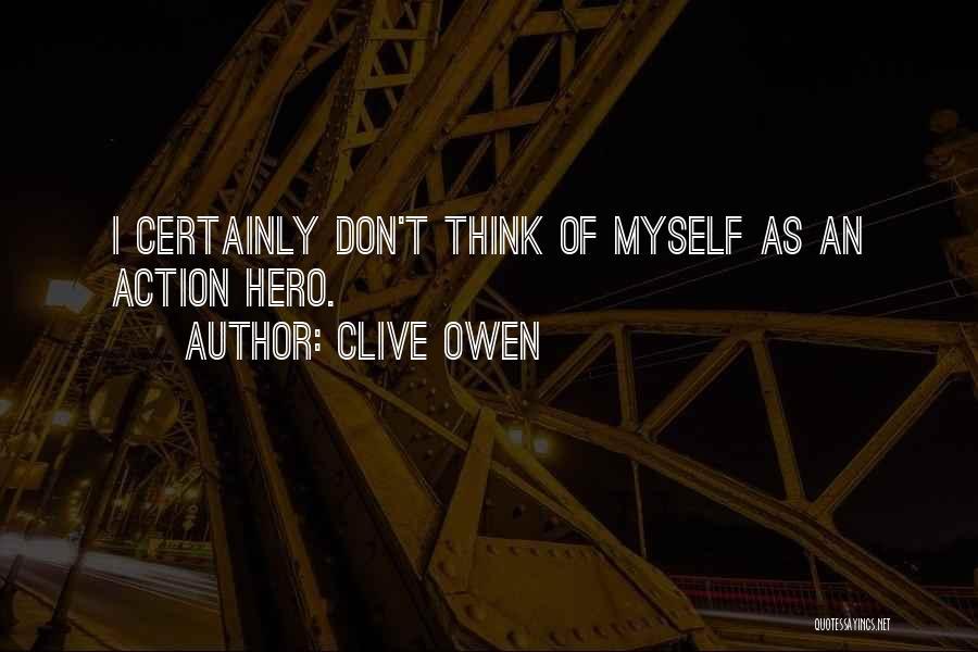 Clive Owen Quotes 1528580