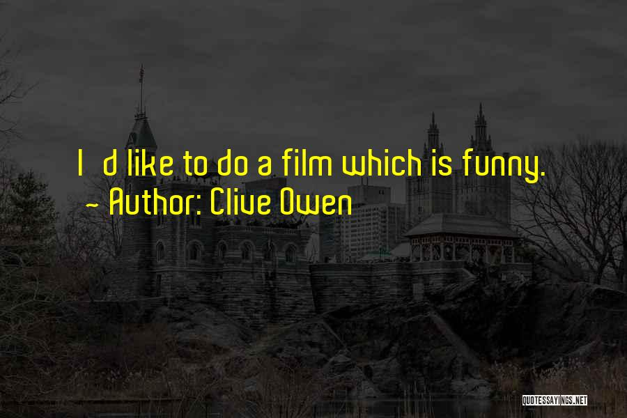 Clive Owen Quotes 1756859