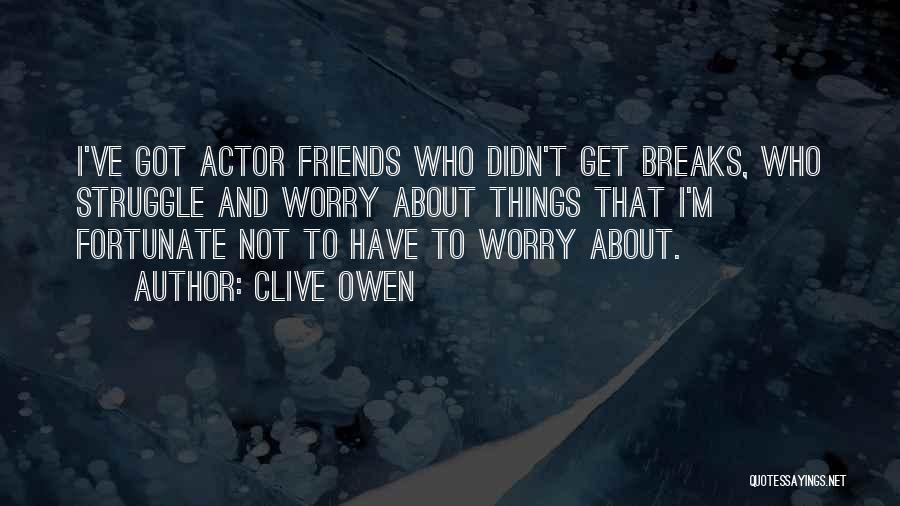 Clive Owen Quotes 1768836