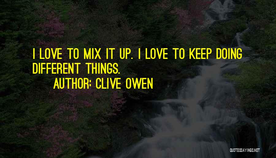 Clive Owen Quotes 505199