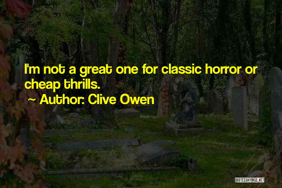 Clive Owen Quotes 722139