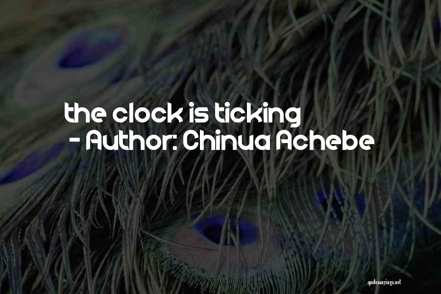 Clock Ticking Quotes By Chinua Achebe