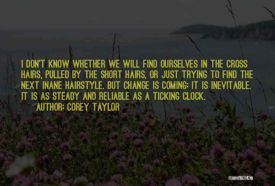Clock Ticking Quotes By Corey Taylor