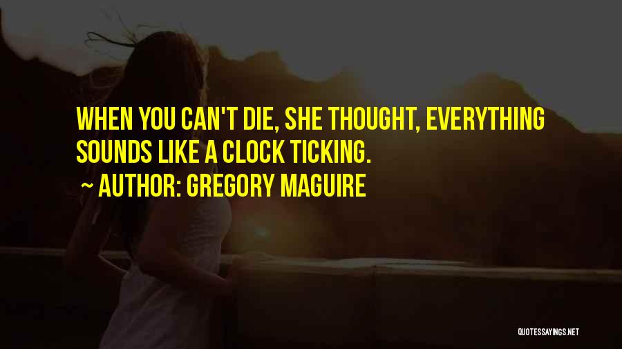 Clock Ticking Quotes By Gregory Maguire