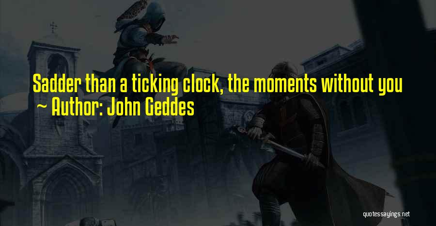 Clock Ticking Quotes By John Geddes