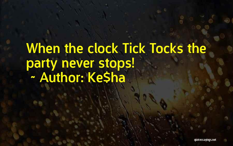 Clock Ticking Quotes By Ke$ha
