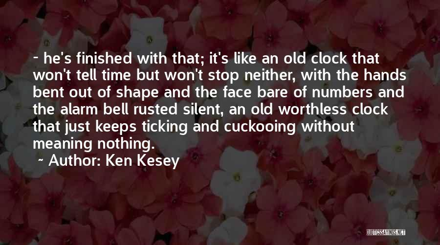 Clock Ticking Quotes By Ken Kesey