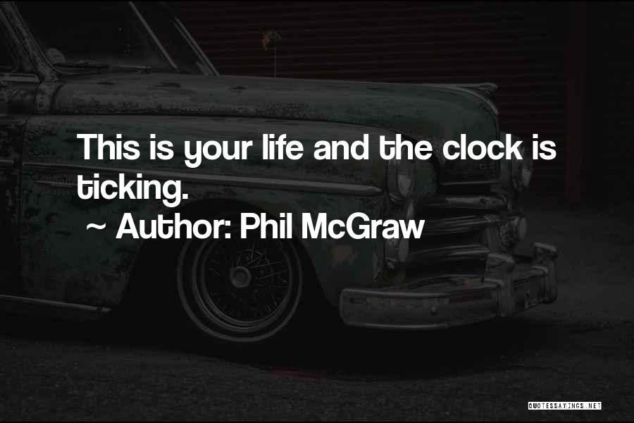 Clock Ticking Quotes By Phil McGraw