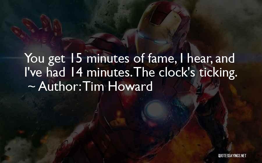 Clock Ticking Quotes By Tim Howard
