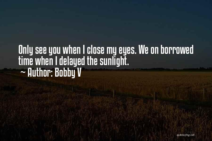 Close My Eye Quotes By Bobby V