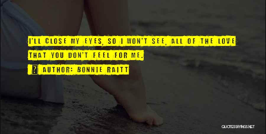 Close My Eye Quotes By Bonnie Raitt