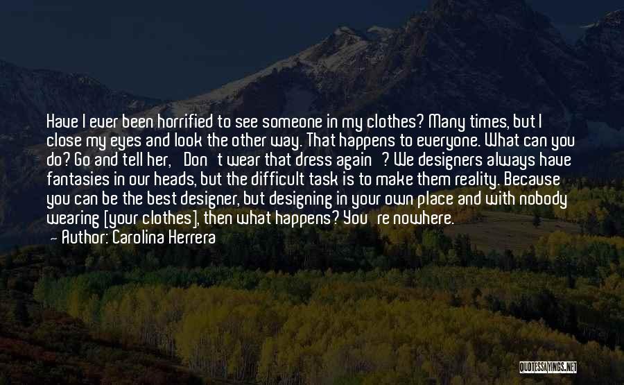 Close My Eye Quotes By Carolina Herrera